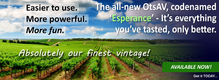 Easier to use. More powerful. More fun. The all-new OtsAV, codenamed 'Esperance' - It's everything you've tasted, only better.